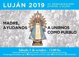 """45° Peregrinación Juvenil a Pie a Luján 2019 """"Madre, ayudanos a unirnos como Pueblo"""""""